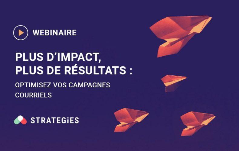 Webinaire sur demande – Plus d'impact, plus de résultats : optimisez vos campagnes courriels